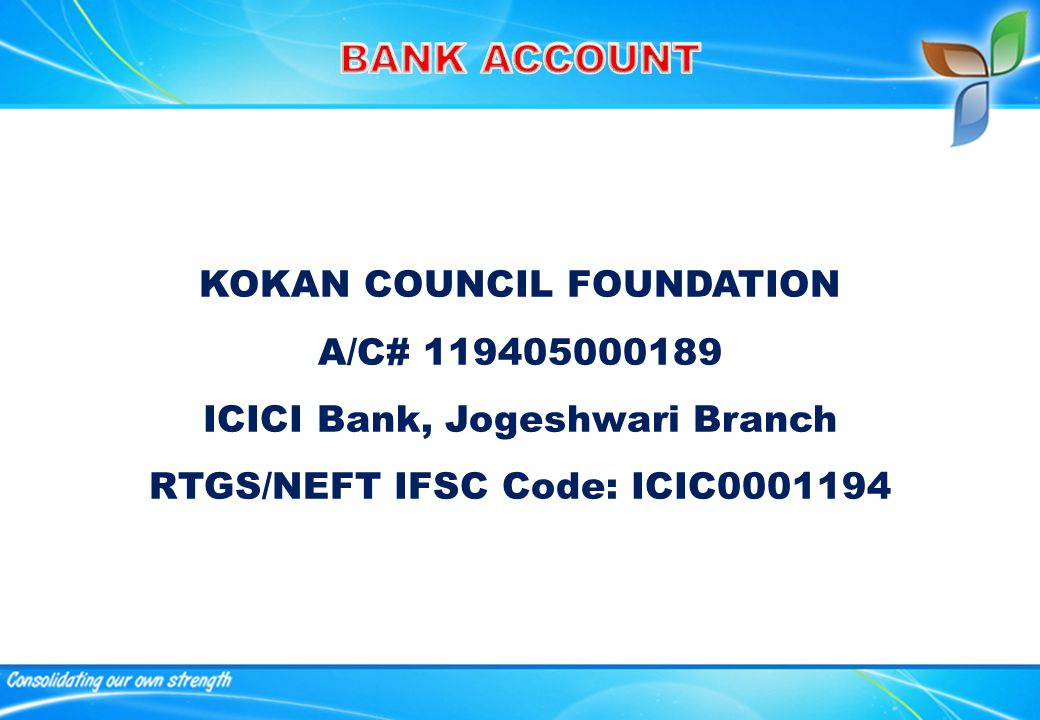KOKAN COUNCIL FOUNDATION A/C# 119405000189 ICICI Bank, Jogeshwari Branch RTGS/NEFT IFSC Code: ICIC0001194