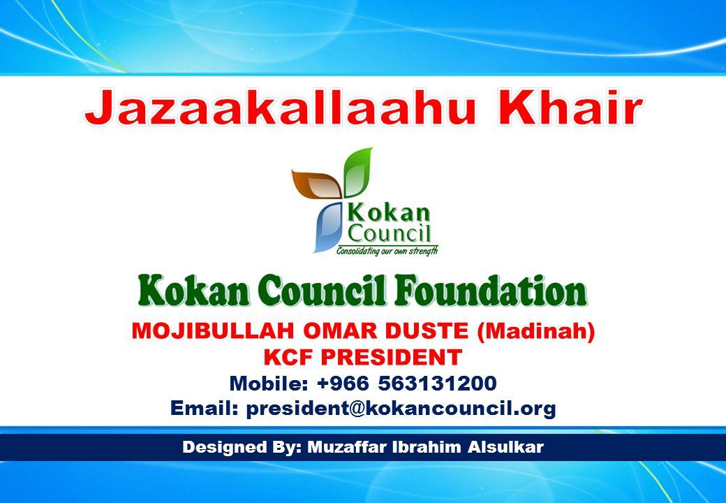 Designed By: Muzaffar Ibrahim AlsulkarDesigned By: Muzaffar Ibrahim Alsulkar MOJIBULLAH OMAR DUSTE (Madinah) KCF PRESIDENT Mobile: +966 563131200 Email: president@kokancouncil.org