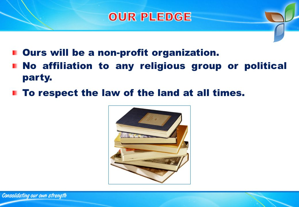 Ours will be a non-profit organization. No affiliation to any religious group or political party.