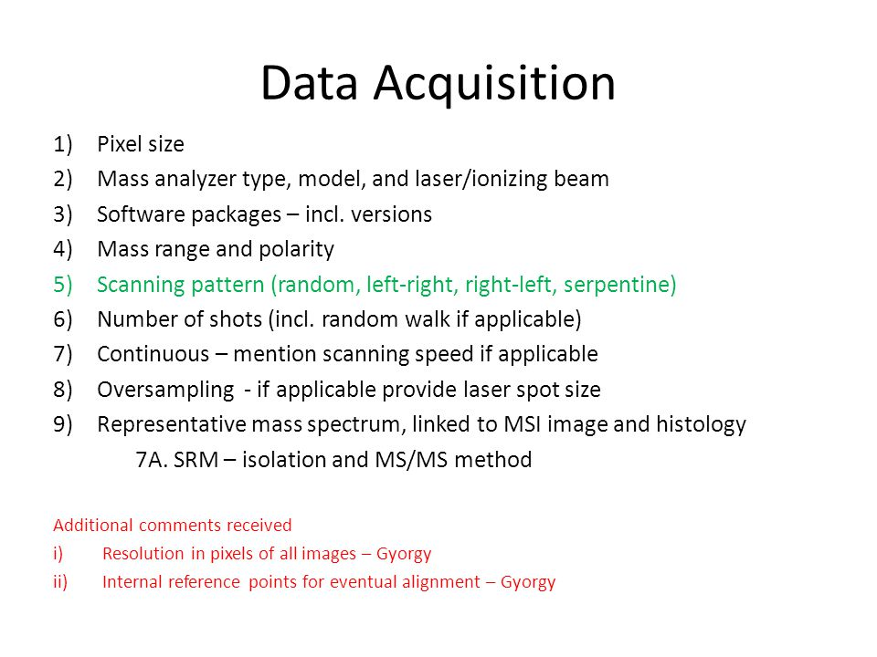 Data Acquisition 1)Pixel size 2)Mass analyzer type, model, and laser/ionizing beam 3)Software packages – incl.