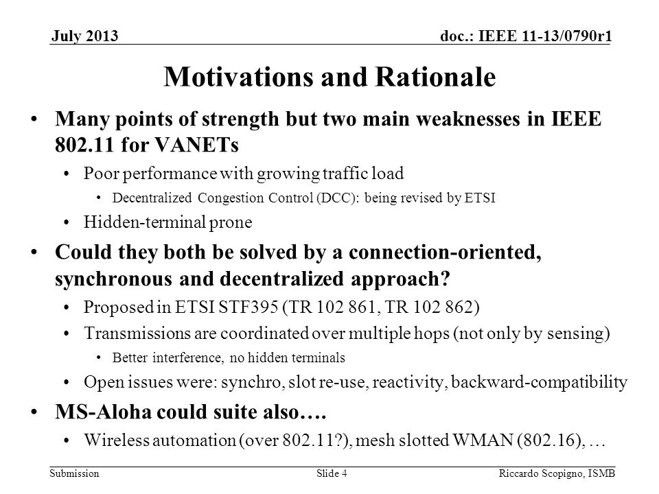 Submission doc.: IEEE 11-13/0790r1July 2013 Riccardo Scopigno, ISMBSlide 5 Mechanisms: framing Backward compatible to 802.11 Signaling information can be nested in the data (or additional trailer) Guard-time counteracts time of flight and clock hold-on (details follow) Examples: period 100ms, Tg≈100µs, Payload 200B (+UDP/IP) → 125 slots @6Mb/s → 200 slots @12Mb/s