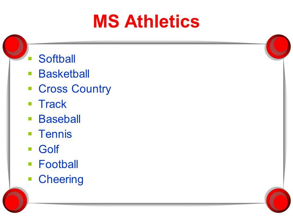 MS Athletics  Softball  Basketball  Cross Country  Track  Baseball  Tennis  Golf  Football  Cheering