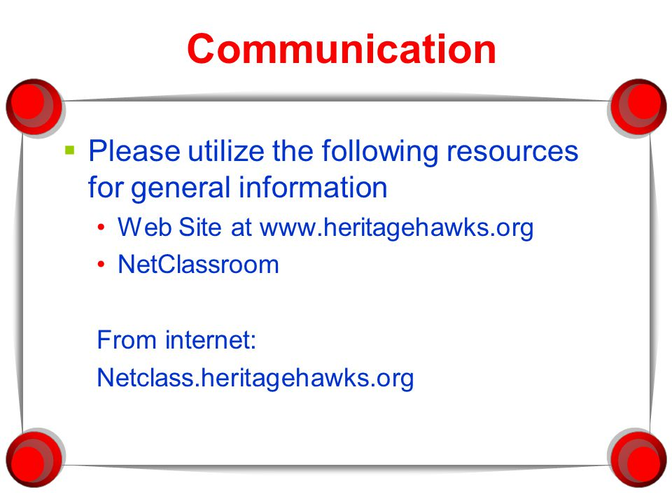 Communication  Please utilize the following resources for general information Web Site at www.heritagehawks.org NetClassroom From internet: Netclass.