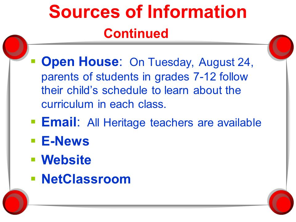 Sources of Information Continued  Open House: On Tuesday, August 24, parents of students in grades 7-12 follow their child's schedule to learn about the curriculum in each class.