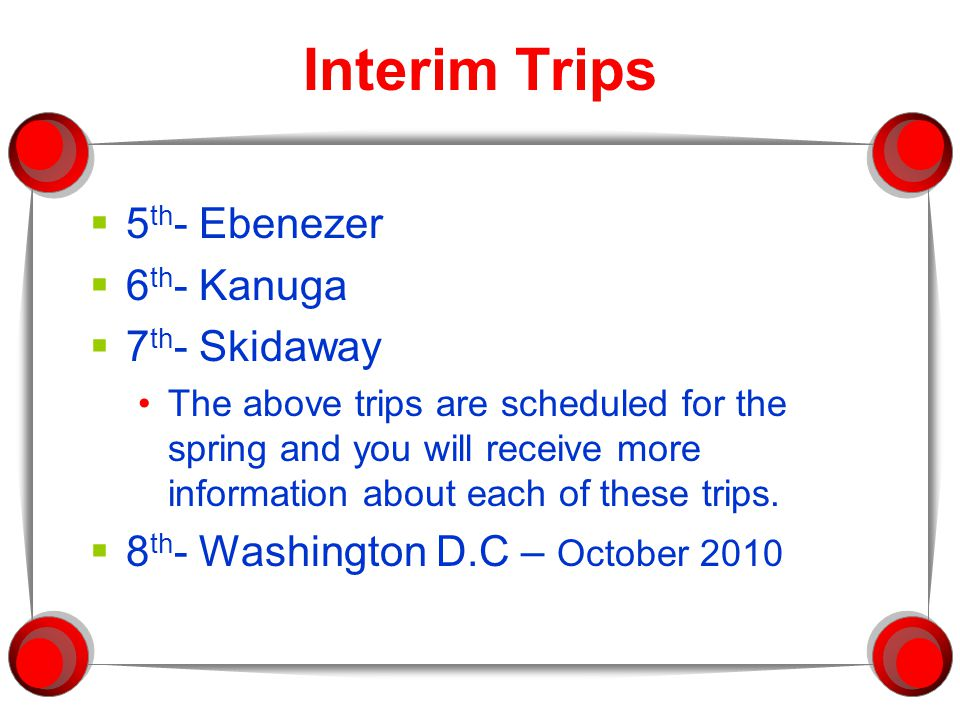 Interim Trips  5 th - Ebenezer  6 th - Kanuga  7 th - Skidaway The above trips are scheduled for the spring and you will receive more information a