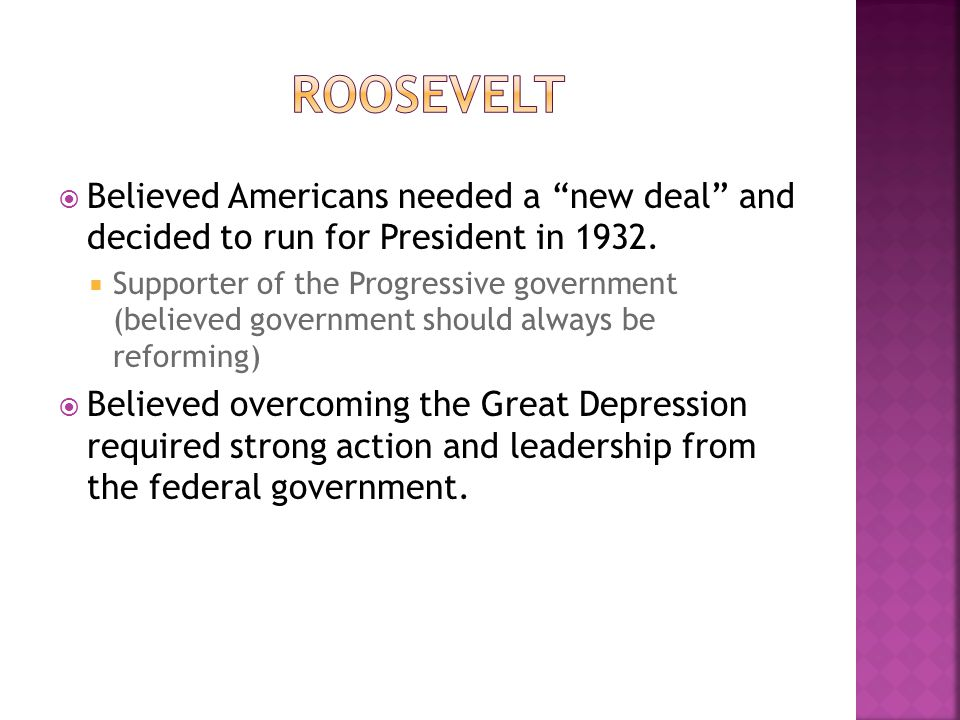 Believed Americans needed a new deal and decided to run for President in 1932.