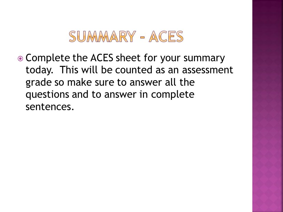  Complete the ACES sheet for your summary today.
