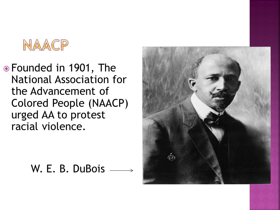  Founded in 1901, The National Association for the Advancement of Colored People (NAACP) urged AA to protest racial violence.