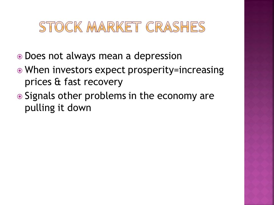  Does not always mean a depression  When investors expect prosperity=increasing prices & fast recovery  Signals other problems in the economy are pulling it down