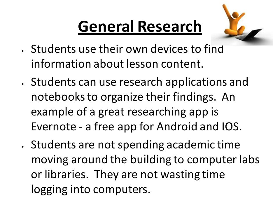 General Research Students use their own devices to find information about lesson content. Students can use research applications and notebooks to orga