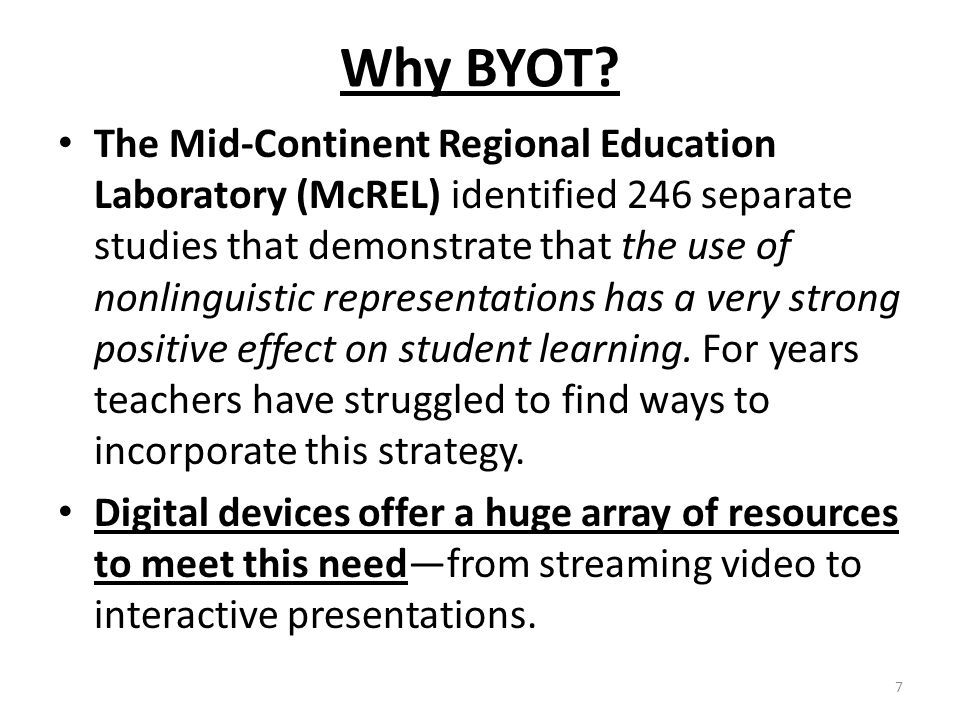 Why BYOT? The Mid-Continent Regional Education Laboratory (McREL) identified 246 separate studies that demonstrate that the use of nonlinguistic repre