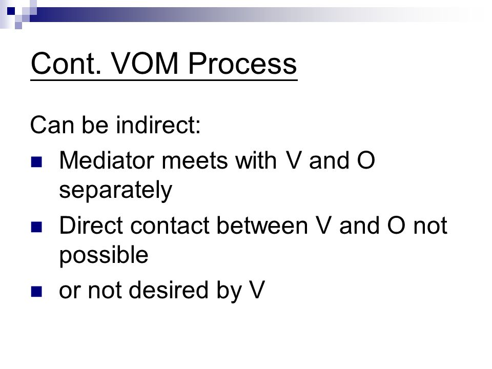 Cont. VOM Process Can be indirect: Mediator meets with V and O separately Direct contact between V and O not possible or not desired by V
