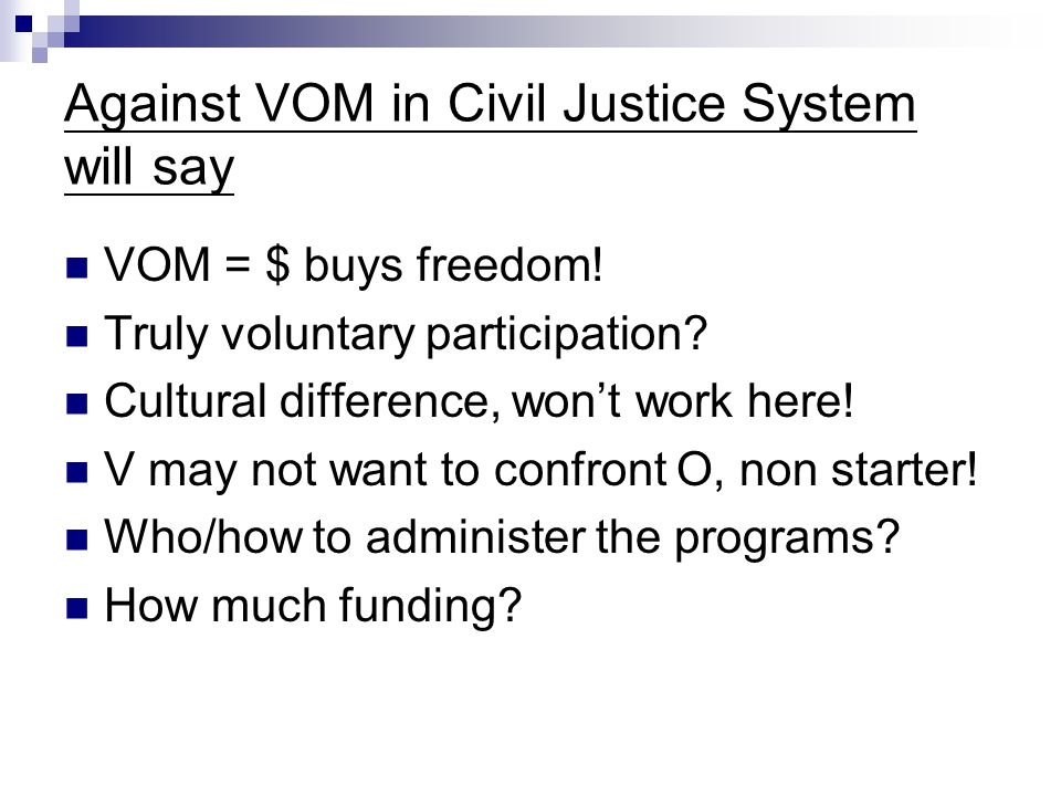 Against VOM in Civil Justice System will say VOM = $ buys freedom.