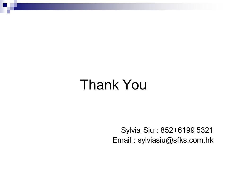 Thank You Sylvia Siu : 852+6199 5321 Email : sylviasiu@sfks.com.hk