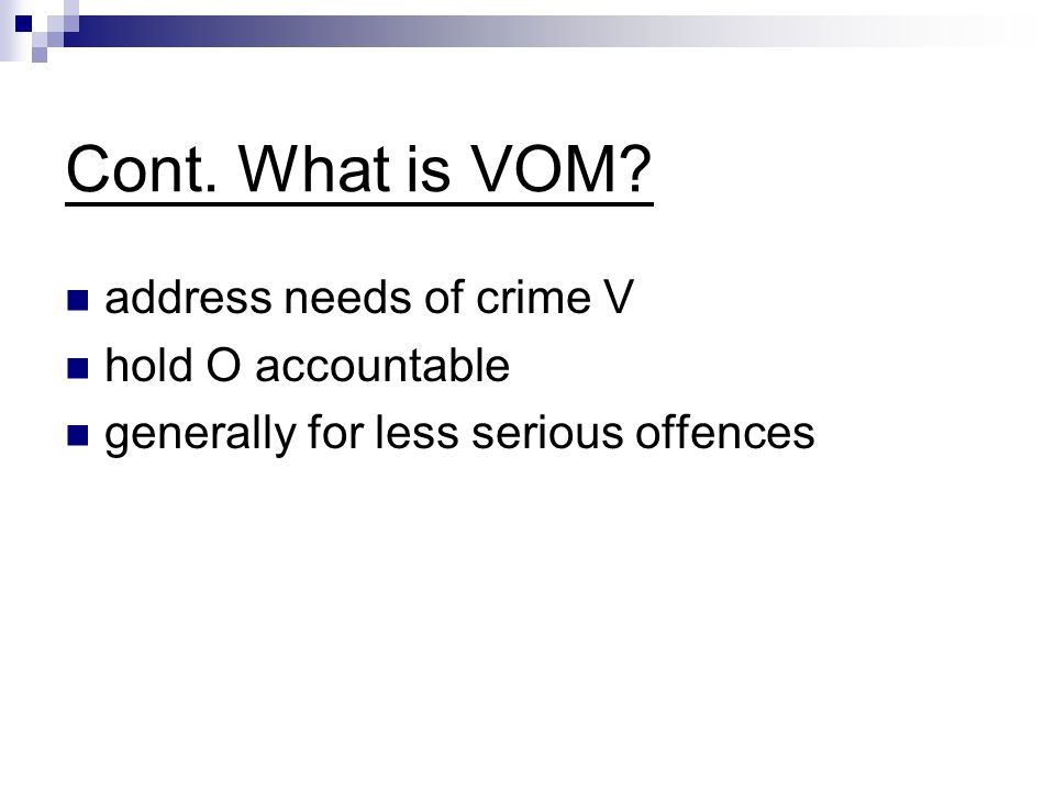 Cont. What is VOM? address needs of crime V hold O accountable generally for less serious offences