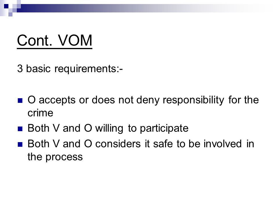 Cont. VOM 3 basic requirements:- O accepts or does not deny responsibility for the crime Both V and O willing to participate Both V and O considers it