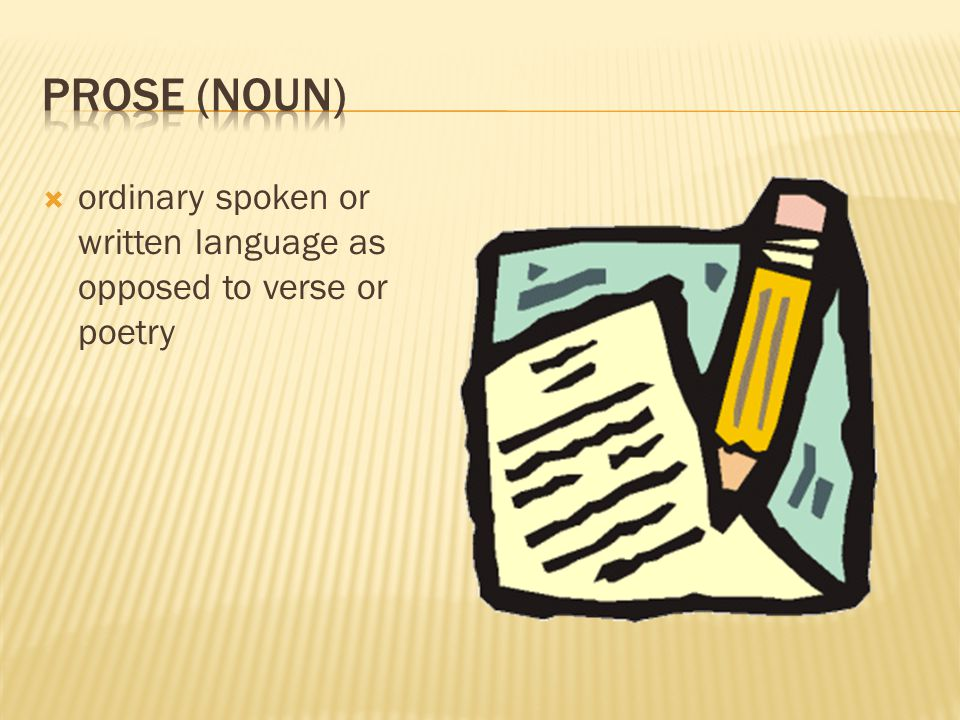  ordinary spoken or written language as opposed to verse or poetry
