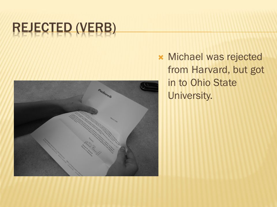  Michael was rejected from Harvard, but got in to Ohio State University.