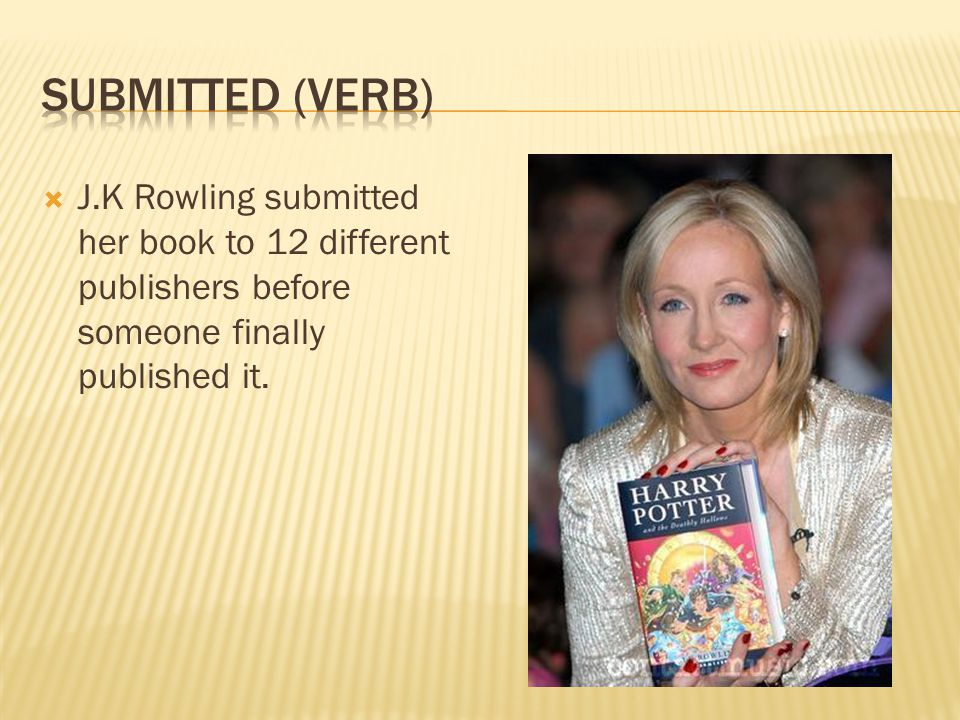  J.K Rowling submitted her book to 12 different publishers before someone finally published it.
