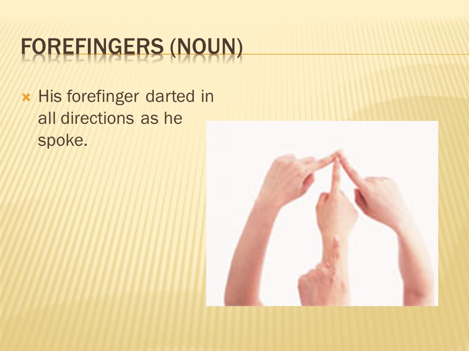  His forefinger darted in all directions as he spoke.