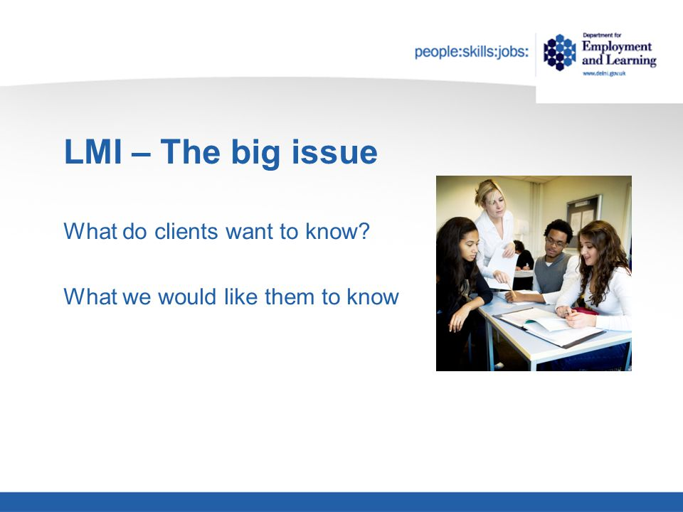 LMI – The big issue What do clients want to know? What we would like them to know