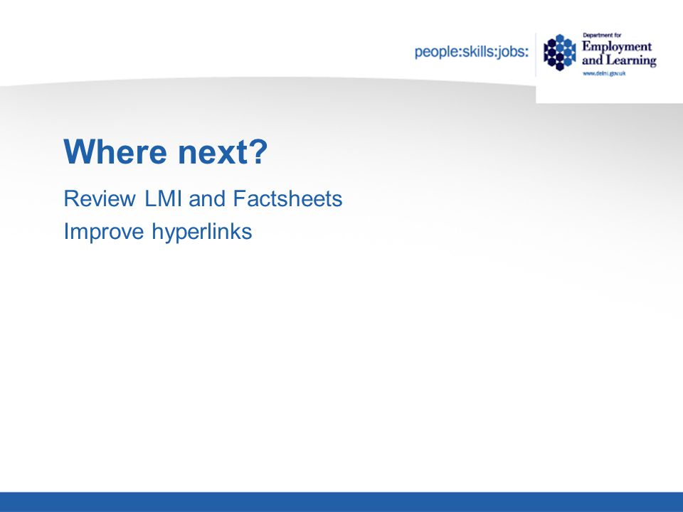 Where next? Review LMI and Factsheets Improve hyperlinks