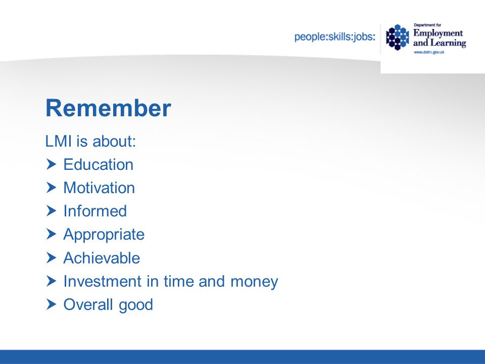 Remember LMI is about:  Education  Motivation  Informed  Appropriate  Achievable  Investment in time and money  Overall good