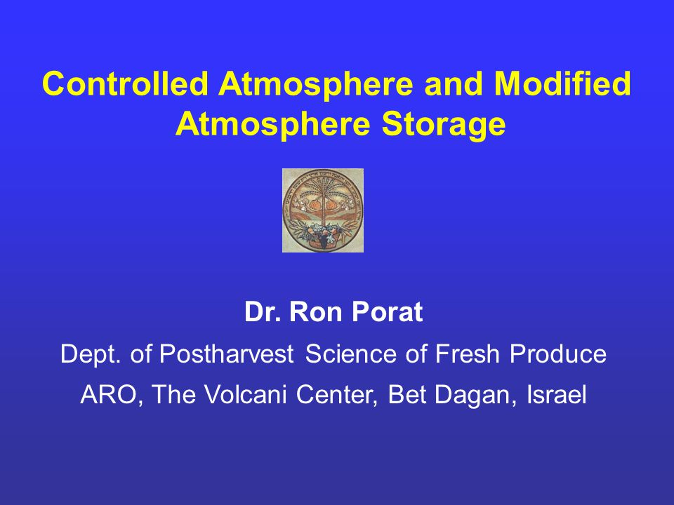Controlled Atmosphere and Modified Atmosphere Storage Dr.