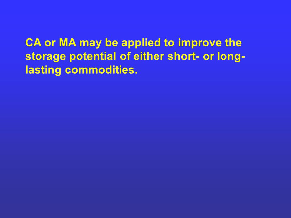 CA or MA may be applied to improve the storage potential of either short- or long- lasting commodities.