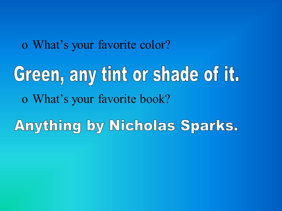 oWhat's your favorite color? oWhat's your favorite book?