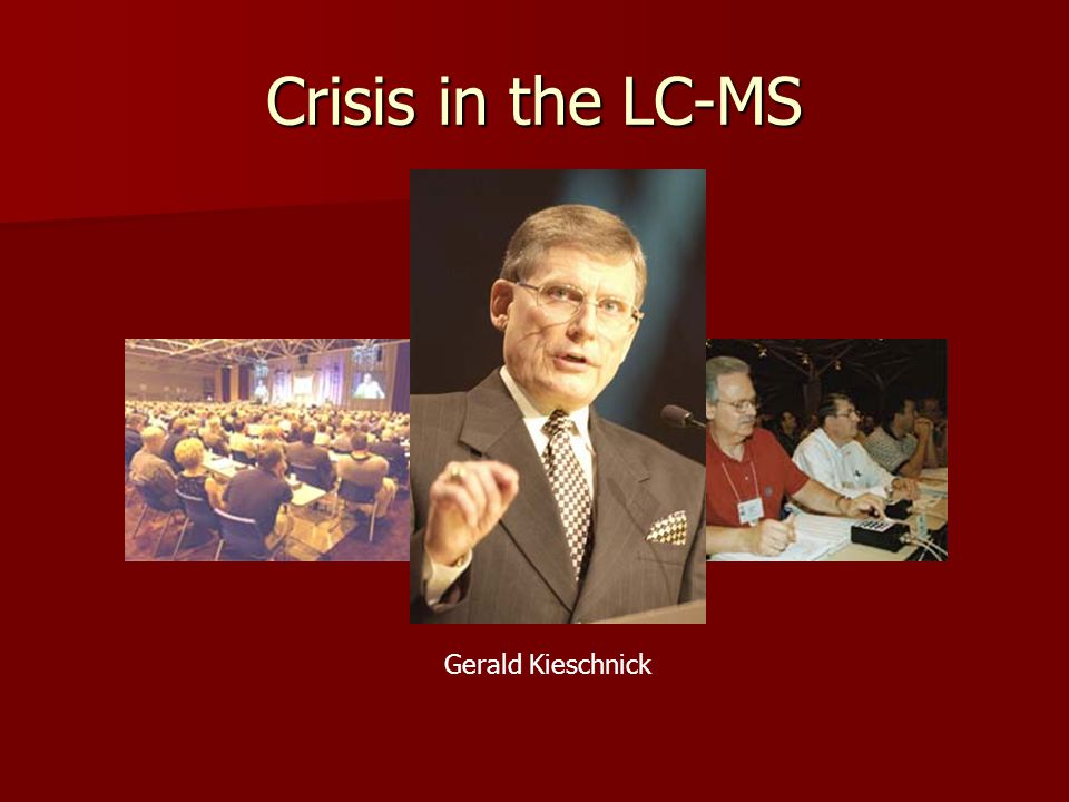 Crisis in the LC-MS Gerald Kieschnick