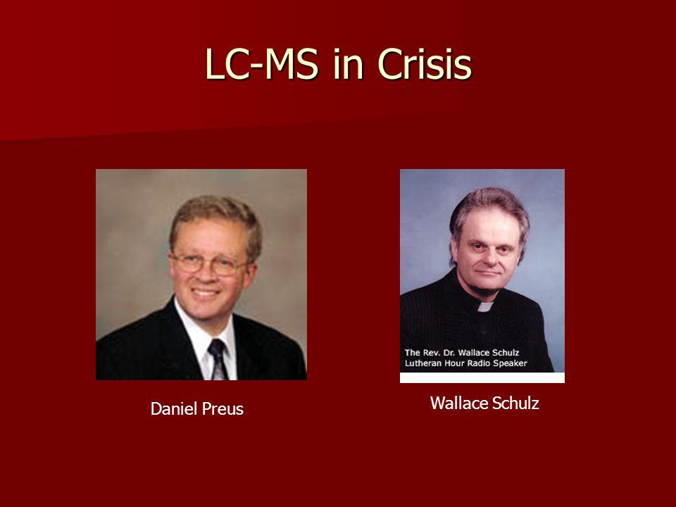 LC-MS in Crisis Daniel Preus Wallace Schulz