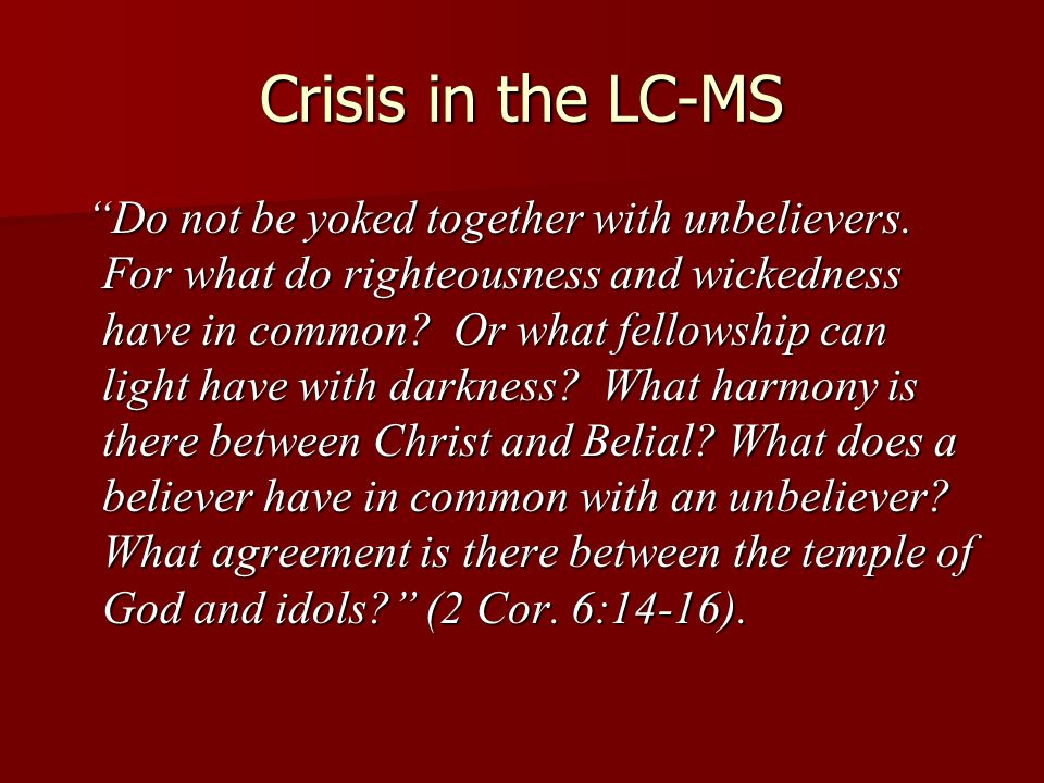 Crisis in the LC-MS Do not be yoked together with unbelievers.