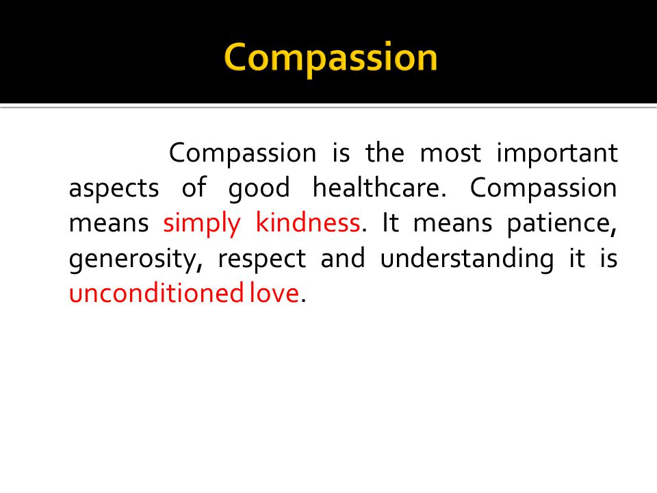 Compassion is the most important aspects of good healthcare.