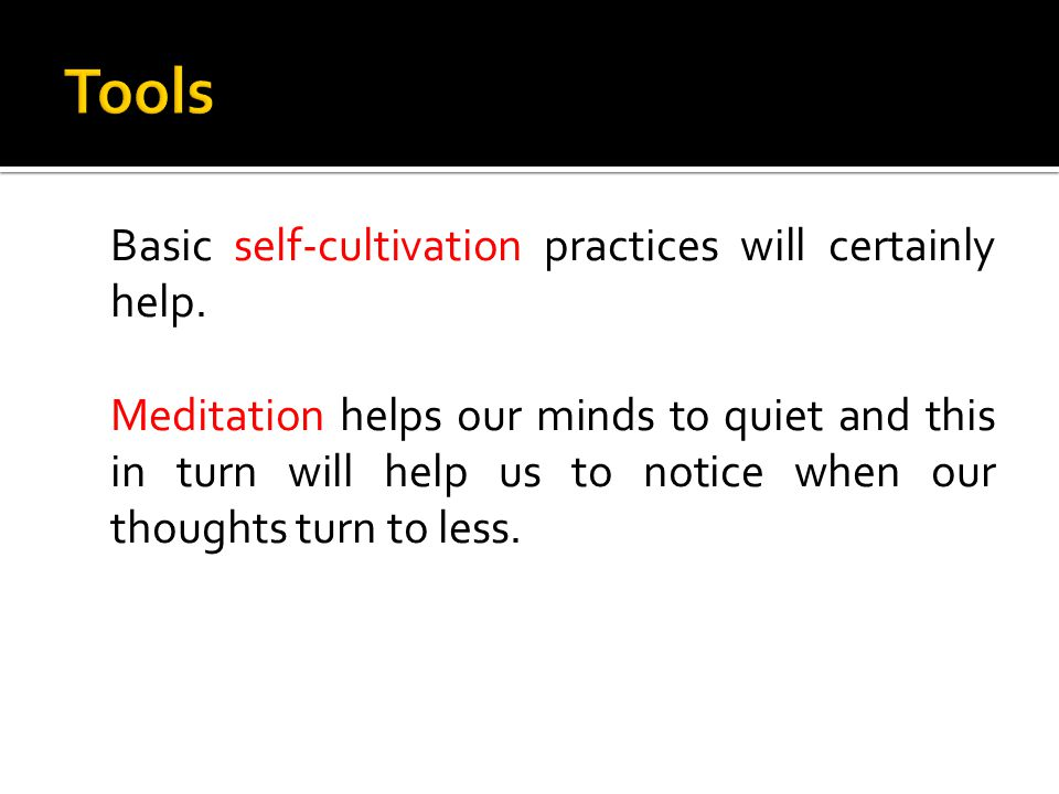 Basic self-cultivation practices will certainly help.