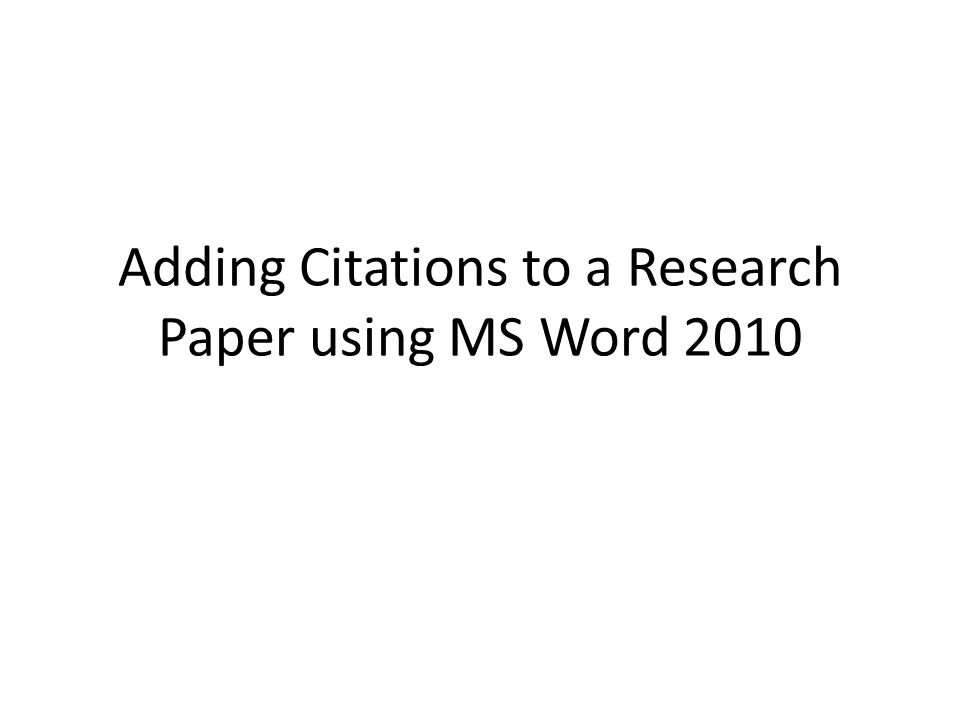 Adding Citations to a Research Paper using MS Word 2010