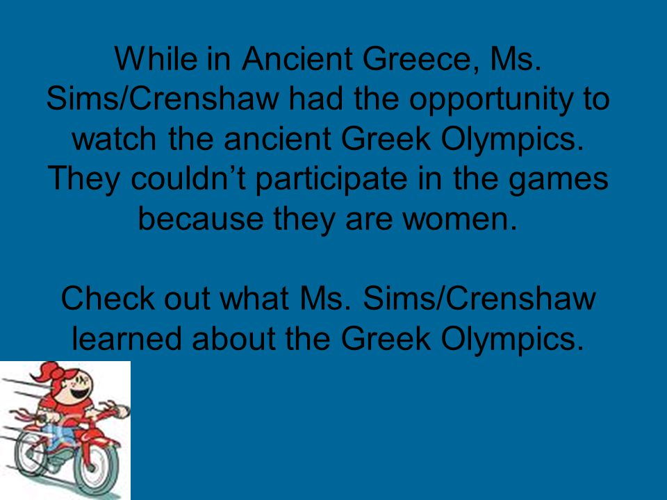 While in Ancient Greece, Ms. Sims/Crenshaw had the opportunity to watch the ancient Greek Olympics.