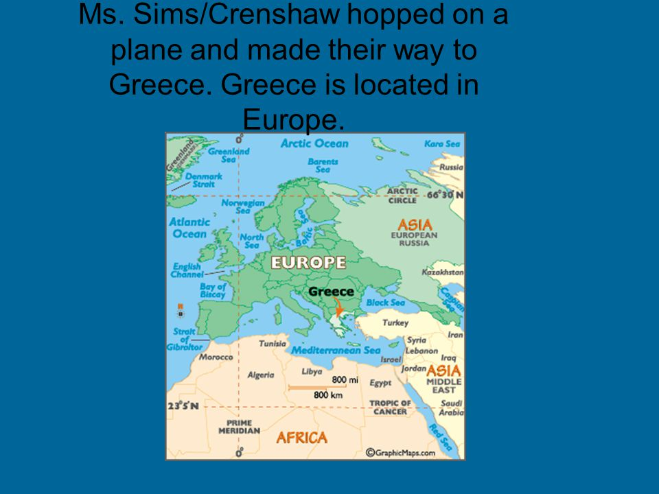 Ms. Sims/Crenshaw hopped on a plane and made their way to Greece. Greece is located in Europe.