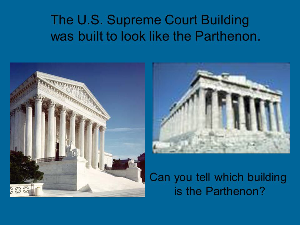 The U.S. Supreme Court Building was built to look like the Parthenon. Can you tell which building is the Parthenon?