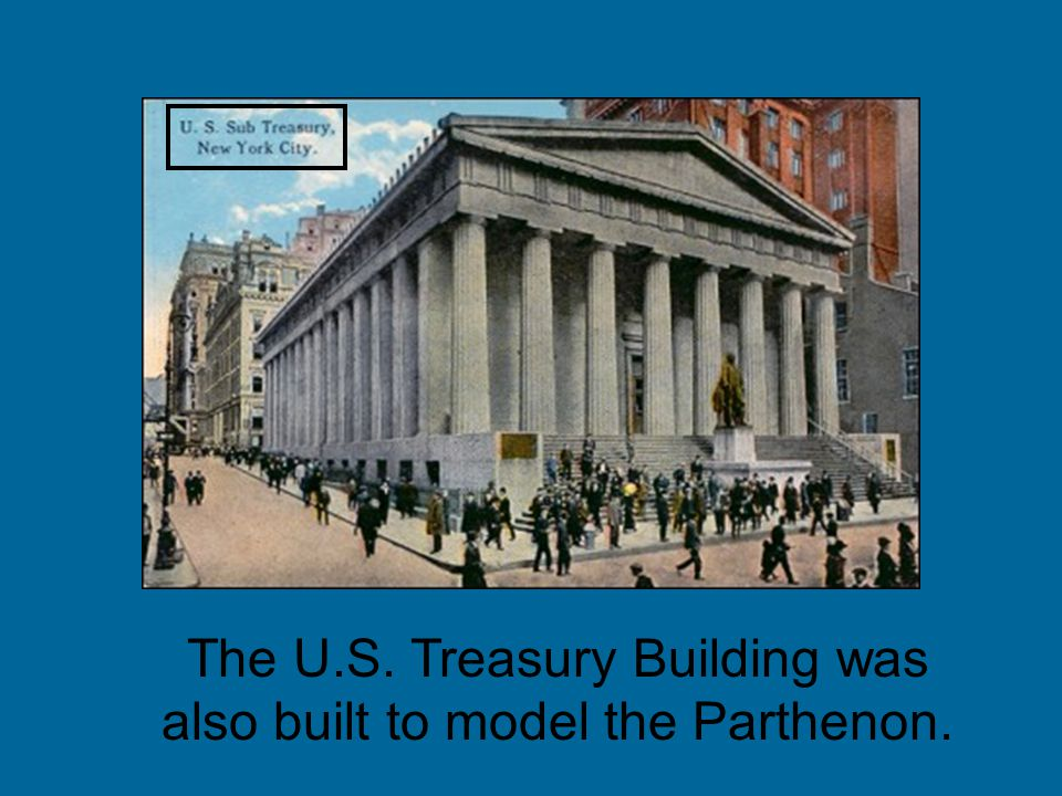 The U.S. Treasury Building was also built to model the Parthenon.