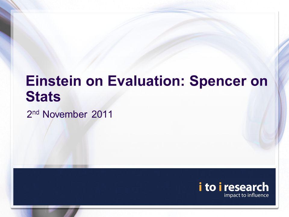 Einstein on Evaluation: Spencer on Stats 2 nd November 2011