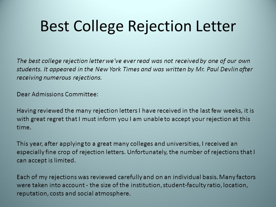 Best College Rejection Letter The best college rejection letter we've ever read was not received by one of our own students. It appeared in the New Yo