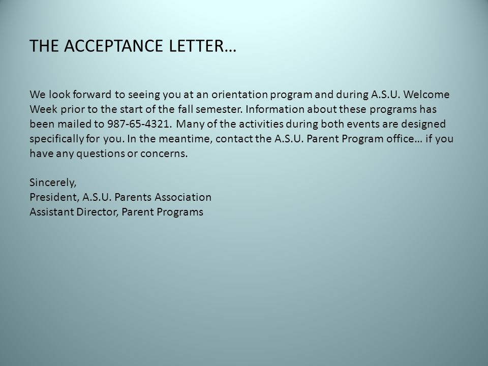 THE ACCEPTANCE LETTER… We look forward to seeing you at an orientation program and during A.S.U. Welcome Week prior to the start of the fall semester.