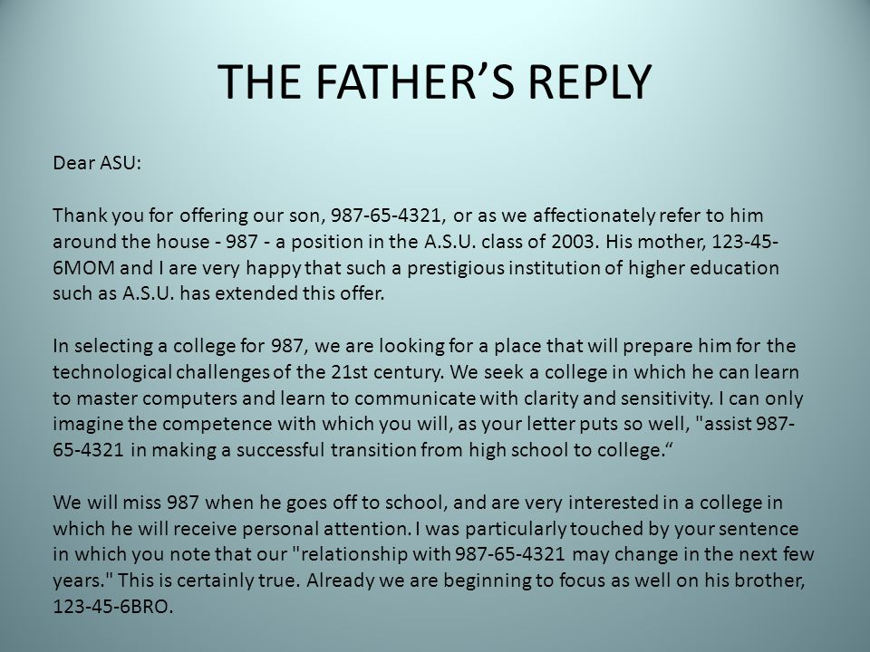 THE FATHER'S REPLY Dear ASU: Thank you for offering our son, 987-65-4321, or as we affectionately refer to him around the house - 987 - a position in