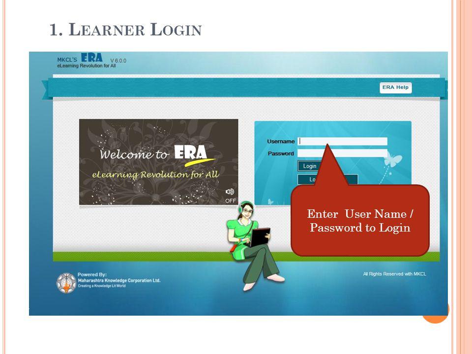 1. L EARNER L OGIN Enter User Name / Password to Login