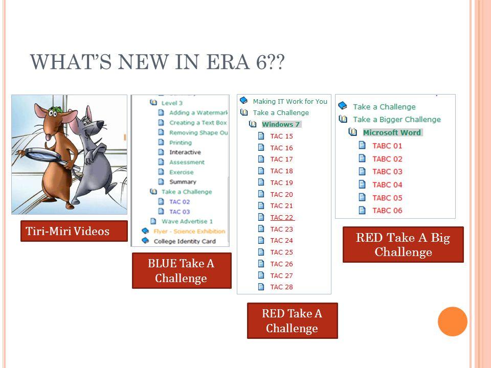 WHAT'S NEW IN ERA 6?? Tiri-Miri Videos BLUE Take A Challenge RED Take A Challenge RED Take A Big Challenge