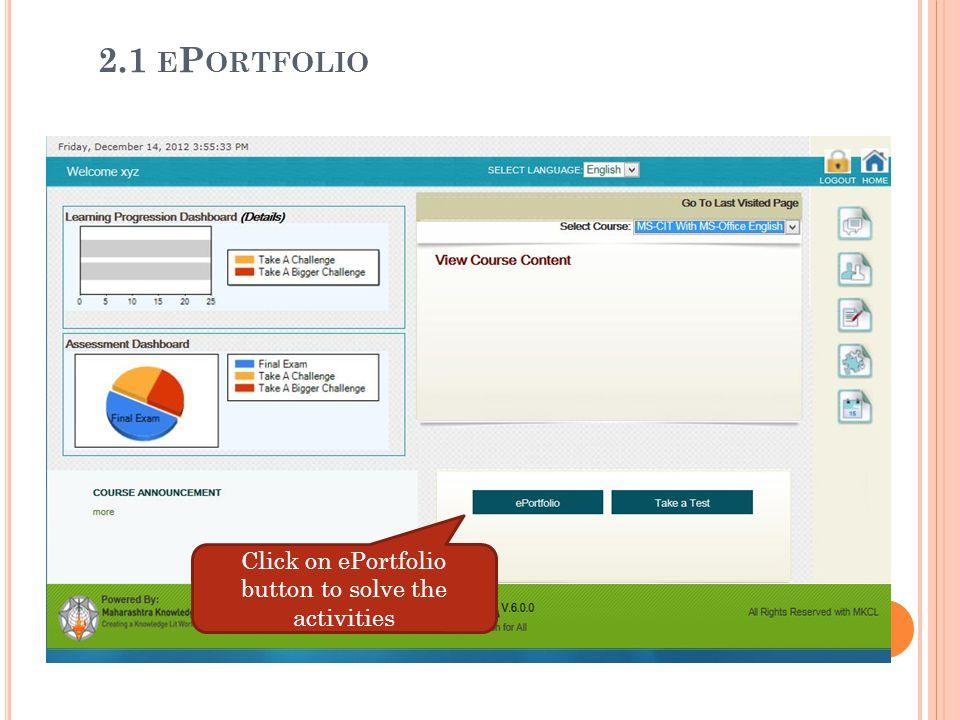 2.1 E P ORTFOLIO Click on ePortfolio button to solve the activities