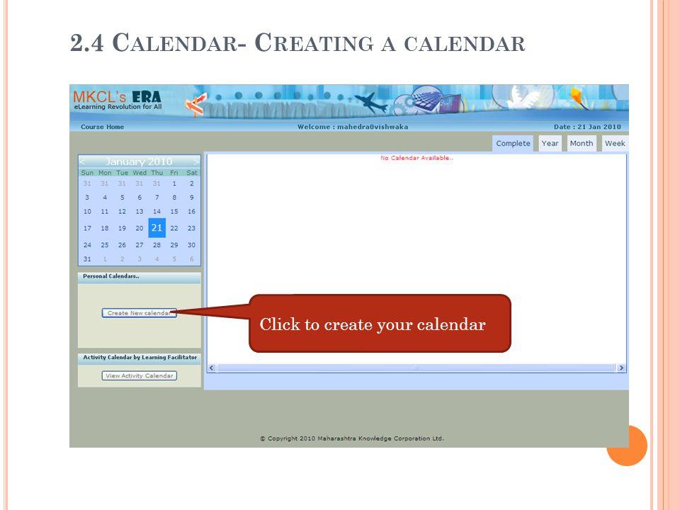 Click to create your calendar 2.4 C ALENDAR - C REATING A CALENDAR