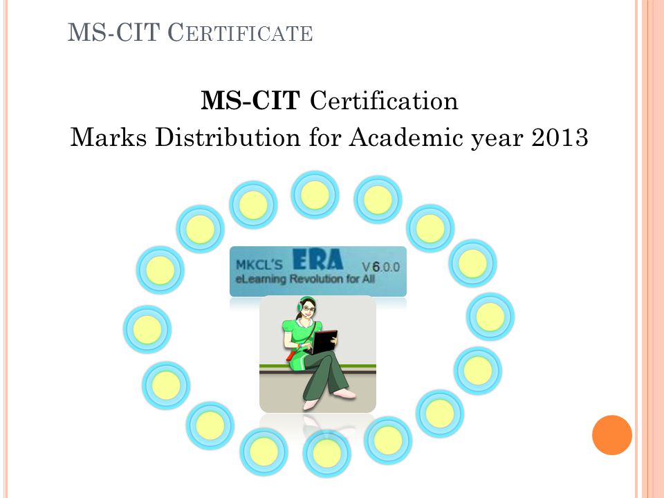 MS-CIT Total Marks 50 Internal Evaluation Take a Challenge Weightage in Final Score:43 Marks (MKCL) Internal Evaluation Take a Bigger Challenge Weightage in Final Score:7 Marks (MKCL) MS-CIT C ERTIFICATE