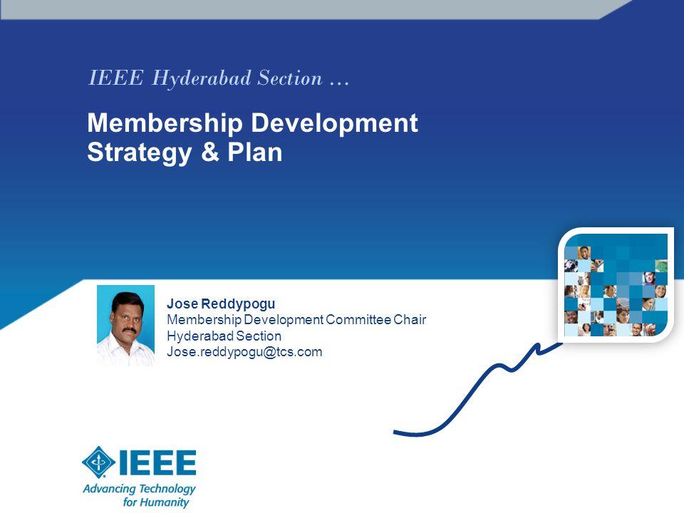 IEEE Hyderabad Section … Membership Development Strategy & Plan Jose Reddypogu Membership Development Committee Chair Hyderabad Section Jose.reddypogu